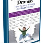 Surviving Life Dramas. How To Stop Whining And Start Living!