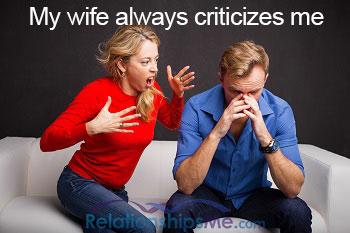 my wife always criticizes me
